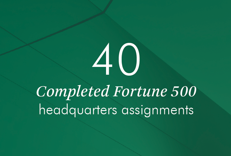40 Completed Fortune 500 Headquarters assignments